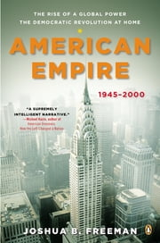 American Empire - The Rise of a Global Power, the Democratic Revolution at Home, 1945-2000 ebook by Joshua Freeman,Eric Foner