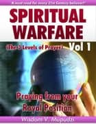 Spiritual Warfare Volume 1 ebook by Wisdom Mupudzi