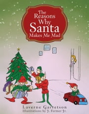 The Reasons Why Santa Makes Me Mad ebook by Laverne Garretson