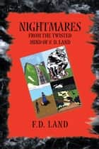 Nightmares Book IX - From the twisted mind of F. D. Land ebook by F. D. Land