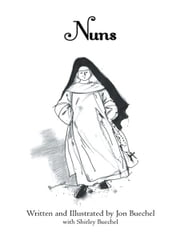 Nuns ebook by Written and Illustrated by Jon Buechel with Shirley Buechel