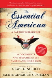 The Essential American - 25 Documents and Speeches Every American Should Own ebook by Jackie Gingrich Cushman,Newt Gingrich