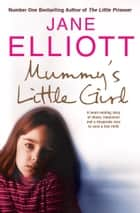 Mummy's Little Girl: A heart-rending story of abuse, innocence and the desperate race to save a lost child ebook by