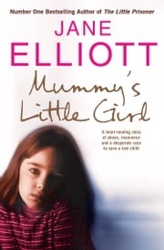 Mummy's Little Girl: A heart-rending story of abuse, innocence and the desperate race to save a lost child ebook by Jane Elliott