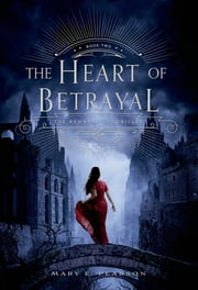 The Heart of Betrayal - The Remnant Chronicles: Book Two ebook by Mary E. Pearson