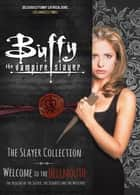 Buffy The Vampire Slayer: The Slayer Collection - Welcome to the Hellmouth - The Orignins of the Slayer, The Scoobies and The Watchers ebook by Natalie Clubb, Rob Farmer, Dan Bura