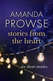 Stories from the Heart - A collection of short stories from #1 bestseller Amanda Prowse ebook by Amanda Prowse