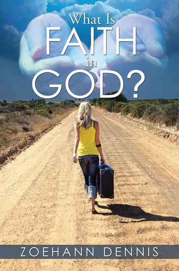What Is Faith in God? ebook by Zoehann Dennis