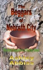 The Beggars of Nebreth City ebook by Ashley Abbiss