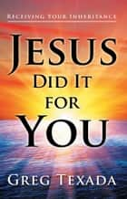 Jesus Did It for You ebook by Greg Texada
