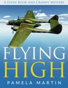 Flying High - Every Book and Cranny Mystery ebook by Pamela Martin