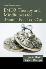 EMDR Therapy and Mindfulness for Trauma-Focused Care ebook by Stephen Dansiger, PsyD, MFT,...