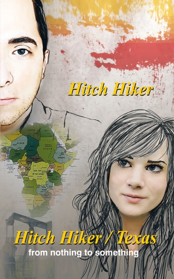 The Hitch Hiker/Texas - From Nothing to Something ebook by Hitch Hiker