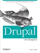 Drupal for Designers - The Context You Need Without the Jargon You Don't ebook by Dani Nordin