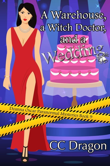 A Warehouse, a Witch Doctor, and a Wedding - Deanna Oscar Paranormal Mystery, #9 ebook by CC Dragon