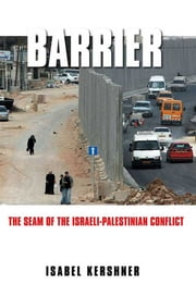 Barrier: The Seam of the Israeli-Palestinian Conflict ebook by Isabel Kershner