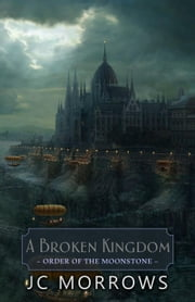 A Broken Kingdom - Order of the MoonStone, #5 ebook by JC Morrows