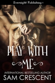 Play With Me ebook by Sam Crescent