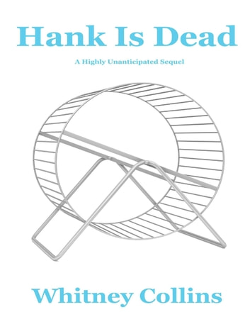 Hank Is Dead: A Highly Unanticipated Sequel ebook by Whitney Collins