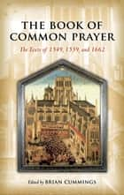 The Book of Common Prayer - The Texts of 1549, 1559, and 1662 ebook by Brian Cummings