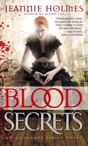 Blood Secrets - An Alexandra Sabian Novel ebook by Jeannie Holmes
