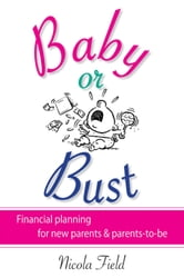 Baby or Bust - Financial Planning for New Parents and Parents-to-be ebook by Nicola Field