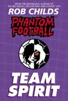 Phantom Football: Team Spirit eBook by Rob Childs