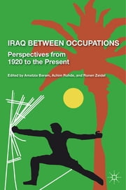 Iraq Between Occupations - Perspectives from 1920 to the Present ebook by Ronen Zeidel,Amatzia Baram,Achim Rohde