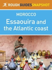 Essaouira and the Atlantic Coast Rough Guides Snapshot Morocco (includes Casablanca, Rabat, Safi and El Jadida) ebook by Rough Guides