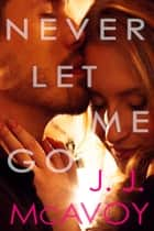 Never Let Me Go ebook by J.J. McAvoy