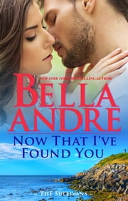 Now That I've Found You (New York Sullivans #1) ebook by Bella Andre