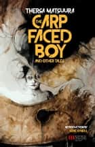 The Carp-Faced Boy and Other Tales ebook by Thersa Matsuura