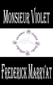 Travels and Adventures of Monsieur Violet in California, Sonora, and Western Texas ebook by Frederick Marryat