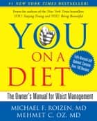 YOU: On A Diet Revised Edition - The Owner's Manual for Waist Management eBook by Michael F. Roizen, Mehmet Oz
