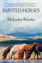 Painted Horses ebook by Malcolm Brooks