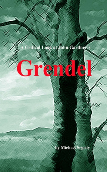 A Critical Look at John Gardner's Grendel ebook by Michael Segedy