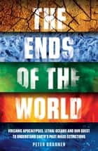 The Ends of the World eBook by Peter Brannen