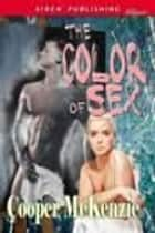 The Color of Sex ebook by Cooper McKenzie