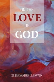 On the Love of God ebook by St. Bernard of Clairvaux