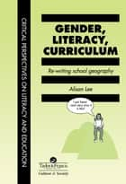 Gender, Literacy, Curriculum - Rewriting School Geography ebook by Alison Lee University of Technology, Sydney, Australia.
