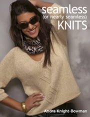 Seamless (or Nearly Seamless) Knits ebook by Andra Knight-Bowman