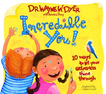 Incredible You! - 10 Ways to Be Happy Inside and Out ebook by Wayne Dyer