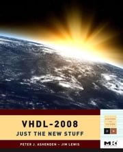 VHDL-2008: Just the New Stuff ebook by Ashenden, Peter J.