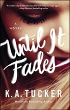 Until It Fades - A Novel ebook by