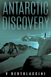 Antarctic Discovery ebook by V Bertolaccini