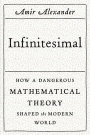 Infinitesimal: How a Dangerous Mathematical Theory Shaped the Modern World ebook by Amir Alexander