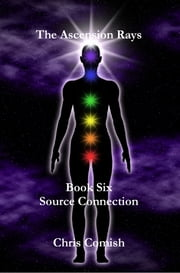 The Ascension Rays, Book Six: Source Connection ebook by Chris Comish