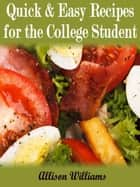 Quick & Easy Recipes For the College Student ebook by Allison Williams