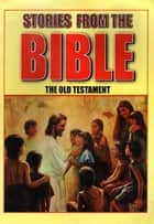 Stories From The BIBLE : The old Testament ebook by D.C. Pushkar