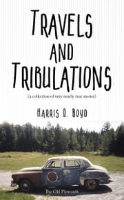 Travels and Tribulations - (a collection of very nearly true stories) ekitaplar by Harris D. Boyd